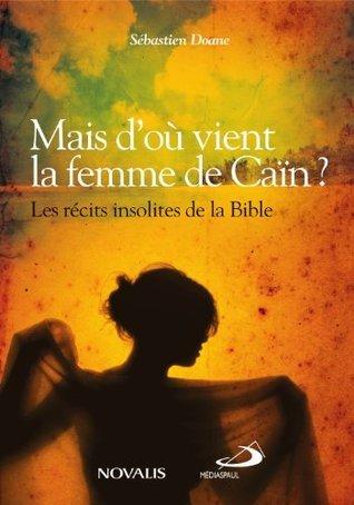 Mais doù vient la femme de Caïn ?: Les récits insolites de la Bible  by  Sébastien Doane