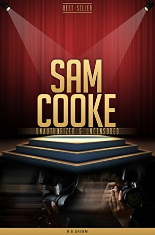 Sam Cooke Unauthorized & Uncensored  by  R.B. Grimm