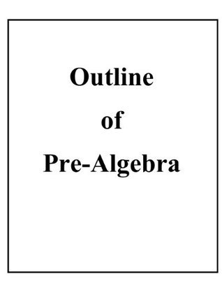 Outline of Pre-Algebra  by  John F. Moore