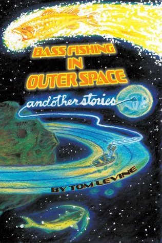 Bass Fishing in Outer Space and Other Stories  by  Tom Levine