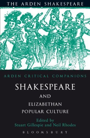 Shakespeare And Elizabethan Popular Culture: Arden Critical Companion  by  Neil Rhodes
