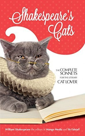 Shakespeares Cats: The Complete Sonnets for the Literary Cat-Lover  by  William Shakespeare