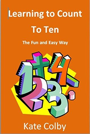 Childrens Book:Learning To COUNT to Ten - The Fun and Easy Way Kate Colby