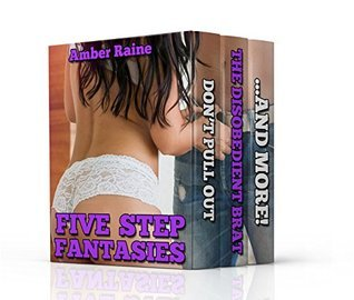 Five Step Fantasies (5 Book Taboo Erotica Bundle Collection Box Set) Amber Raine