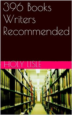 396 Books Writers Recommended  by  Holy Lisle