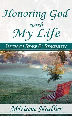 Honoring God with My Life: Issues of Sense and Sensibility  by  Miriam Nadler