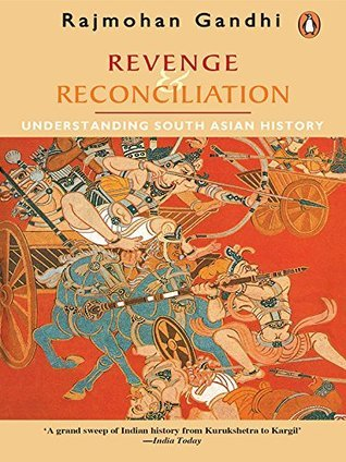 Revenge and Reconciliation: Understanding South Asian History  by  Rajmohan Gandhi