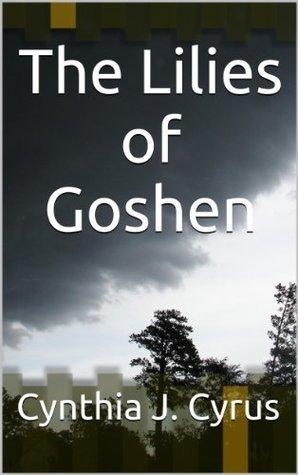 The Lilies of Goshen  by  Cynthia J.  Cyrus