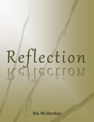 Reflection Ria H Mulherkar