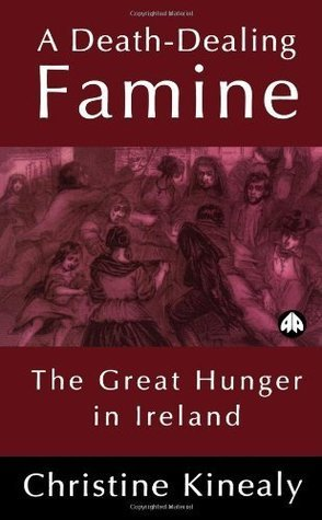 A Death-Dealing Famine: The Great Hunger in Ireland Christine Kinealy