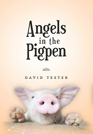 Angels in the Pigpen David Tester