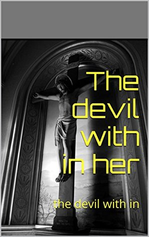 The devil with in her: the devil with in  by  Brandi Strosnider