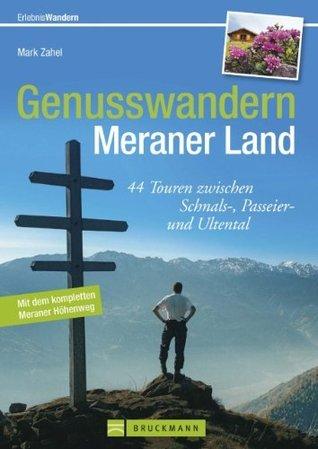 Genusswandern im Meraner Land - von den Obstplantagen im Vinschgau bis zu den Gipfeln der Texelgruppe, 44 ausgewählte Wanderungen rund um Meran, mit Tourensteckbriefen ...  by  Mark Zahel