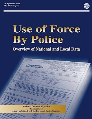 Use Of Force By Police: Overview Of National And Local Data: Chapters 1-3  by  U.S. Department of Justice