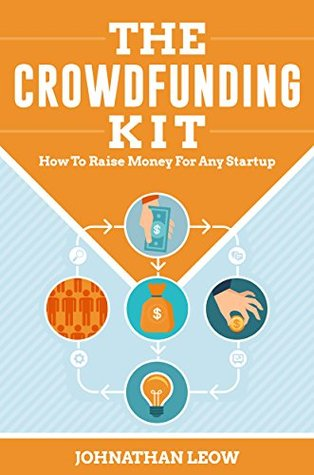 The Crowdfunding Kit: How to Raise Money for Any Startup  by  Johnathan Leow