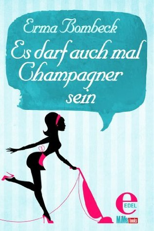 Es darf auch mal Champagner sein  by  Erma Bombeck