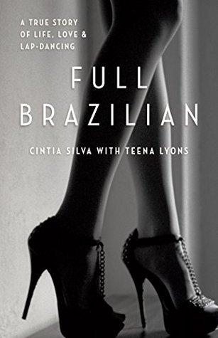 Full Brazilian: A true story of life, love and lap-dancing Cintia Silva