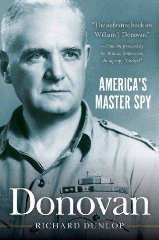 Donovan: Americas Master Spy Richard Dunlop