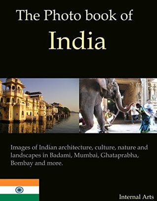 The Photo Book of India. Images of Indian architecture, culture, nature and landscapes in Badami, Mumbai, Ghataprabha, Bombay and more. (Photo Books 37)  by  Digital Photo Books