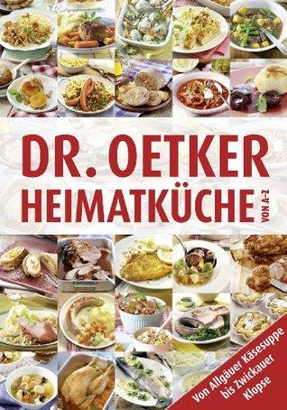 Heimatküche von A-Z: Von Allgäuer Käsesuppe bis Zwickauer Klopse Dr. Oetker