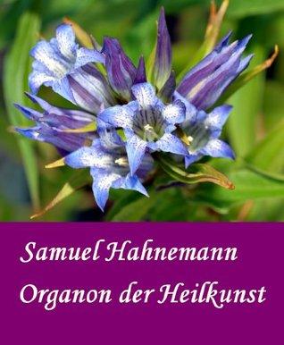 Samuel Hahnemann: Organon der Heilkunst (Der Weltklassiker der Homöopathie in der vollständigen 6. Auflage von 1921) Samuel Hahnemann