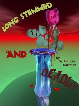Long Stemmed and Deadly  by  Patricia Hartman