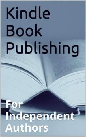 Kindle Book Publishing: For Independent Authors Phil Smith