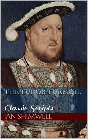 The Tudor Turmoil (Classic Scripts, #2)  by  Ian Shimwell
