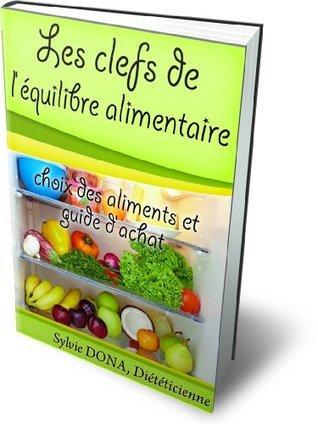 Les clefs de léquilibre alimentaire: Choix des aliments et guide dachat Sylvie Dona
