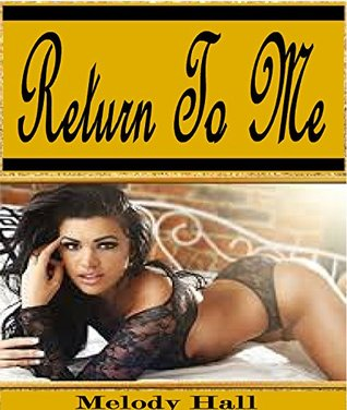 Romance: Return To Me: Contemporary Romance With A Stunning Twist Melody Hall