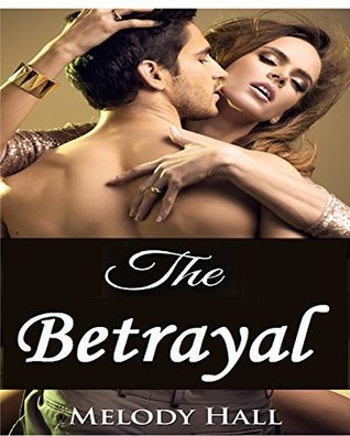 Romance: The Betrayal: Romantic Suspense With A Bizarre Twist  by  Melody Hall