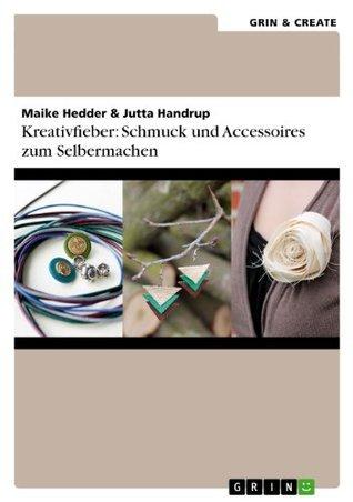 Kreativfieber: Schmuck und Accessoires zum Selbermachen  by  Jutta Handrup
