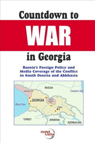 Countdown to War in Georgia: Russias Foreign Policy and Media Coverage of the Conflict in South Ossetia and Abkhazia Ana K. Niedermaier