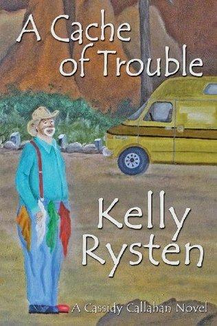 A Cache of Trouble: A Cassidy Callahan Novel Kelly Rysten