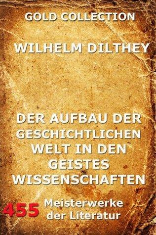 Der Aufbau der geschichtlichen Welt in den Geisteswissenschaften: Erweiterte Ausgabe  by  Wilhelm Dilthey