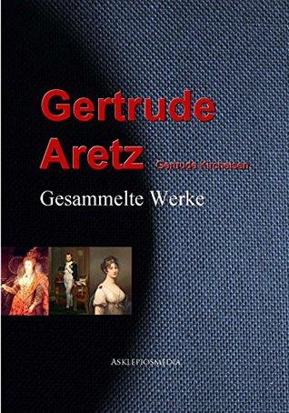Gesammelte Werke der Gertrude Aretz Gertrude Aretz