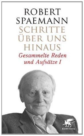 Schritte über uns hinaus I: Gesammelte Reden und Aufsätze I  by  Robert Spaemann