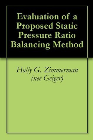 Evaluation of a Proposed Static Pressure Ratio Balancing Method for Industrial Exhaust Ventilation Systems Holly G. Zimmerman (nee Geiger)