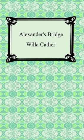 Alexanders Bridge [with Biographical Introduction] Willa Cather