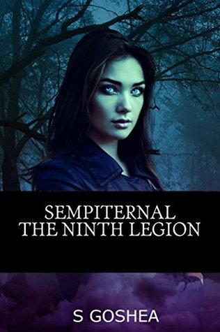 Sempiternal: The Ninth Legion (Sempiternal - A Vampire Saga Book 1) S Goshea