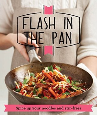 Flash in the Pan: Spice up your wok, noodles and stir-fries  by  Good Housekeeping Institute