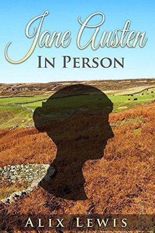 Jane Austen In Person Alix Lewis