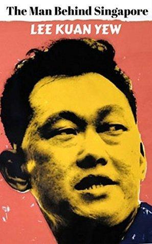 Lee Kuan Yew: The Man Behind Singapore: Lee Kuan Yew Quotes Hayden Blake