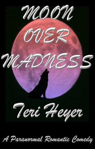 Moon Over Madness Teri Heyer