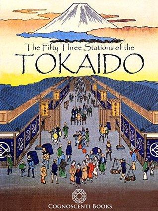 The Fifty Three Stations of the Tokaido: Utagawa Hiroshige 1833-1834 Andrew Forbes