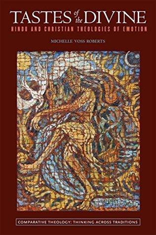 Tastes of the Divine: Hindu and Christian Theologies of Emotion (Comparative Theology: Thinking Across Traditions  by  Michelle Voss Roberts