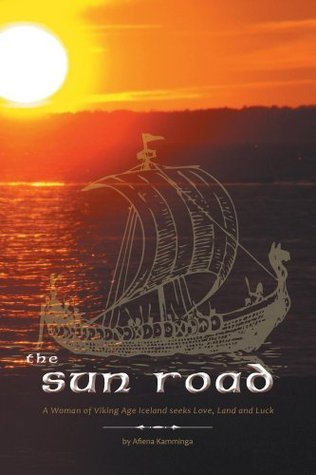 The Sun Road: A Woman of Viking Age Iceland seeks Love, Land and Luck  by  Afiena Kamminga