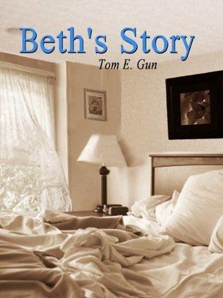 BETHS STORY Tom E. Gun