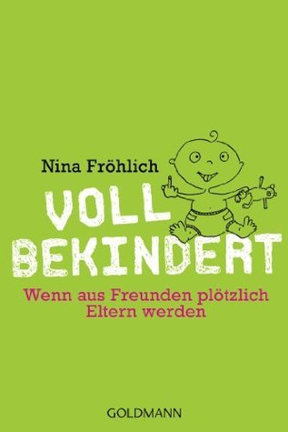 Voll bekindert: Wenn aus Freunden plötzlich Eltern werden  by  Nina Fröhlich