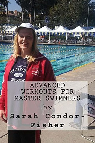 Advanced Workouts for Master Swimmers (Condor for Swimmers Book 4) Sarah Condor-Fisher